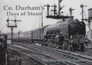 Co. Durham's Days of Steams, by Paul Chrystal and Stan Laundon